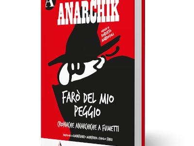 Anarchik. Farò del mio peggio. Cronache anarchiche a fumetti